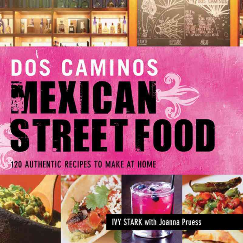 Dos Caminos Mexican Street Food By Stark, Ivy/ Pruess, Joanna (CON)