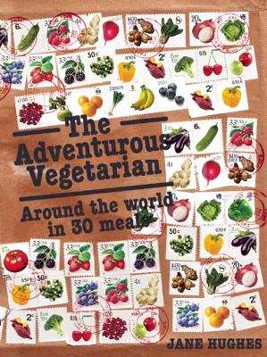 The Adventurous Vegetarian By Hughes, Jane